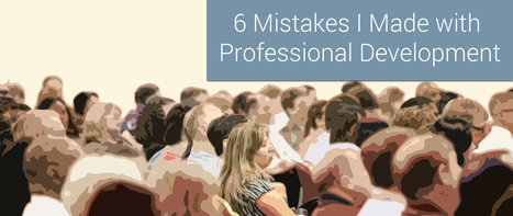 6 Mistakes I Made with Professional Development | Teachnology | Scoop.it