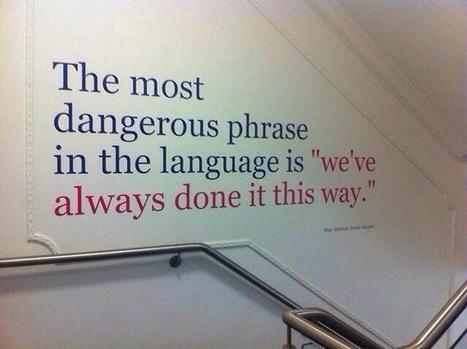 The Most Dangerous Phrase In Education | Leadership, Innovation, and Creativity | Scoop.it