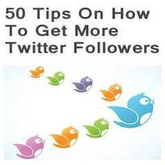 Top 50 tips on how to get more twitter folllowers | SM | Scoop.it