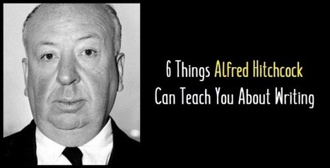 6 Things Alfred Hitchcock Can Teach You About Writing | Tourism Storytelling, Social Media and Mobile | Scoop.it