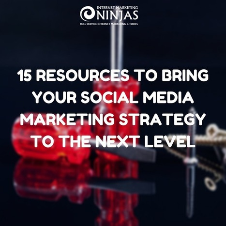 15 Resources to Bring Your Social Media Marketing Strategy to the Next Level | Branding in Social Media | Scoop.it