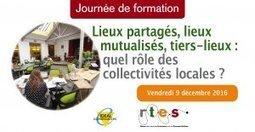 Lieux partagés, lieux mutualisés, tiers-lieux : quel rôle des collectivités locales ? | Infocom | Scoop.it