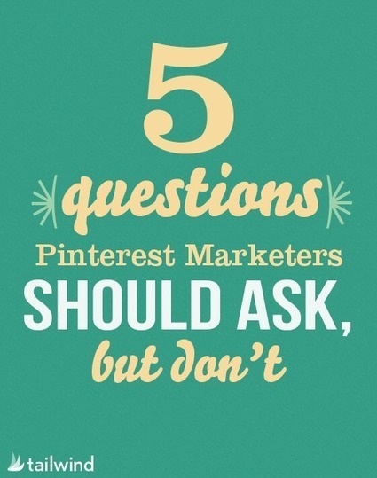 5 Questions Pinterest Marketers Should Ask, But Don't   Pinterest Stats, Strategies + Tips   Scoop.it