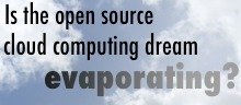 Is the open source cloud computing dream evaporating? - The H Open Source: News and Features | Networking Concepts, Interpretations, | Scoop.it