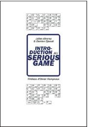 L>P lecture>play: Julian Alvarez, Damien Djaouti Introduction au Serious gamePréface d'Olivier Rampnoux | Serious Games & Homo Ludens | Scoop.it
