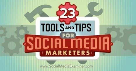 23 Tools and Tips for Social Media Marketers : Social Media Examiner | B2B Marketing and PR | Scoop.it