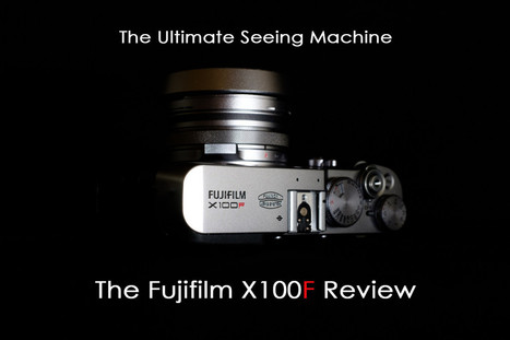The Ultimate Seeing Machine – The Fujifilm X100F Review | Best Quality Mirrorless Cameras | Scoop.it