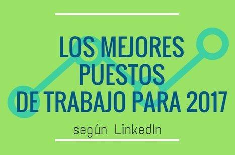 Linkedin publica los mejores empleos para 2017 | #SocialMedia, #SEO, #Tecnología & más! | Scoop.it