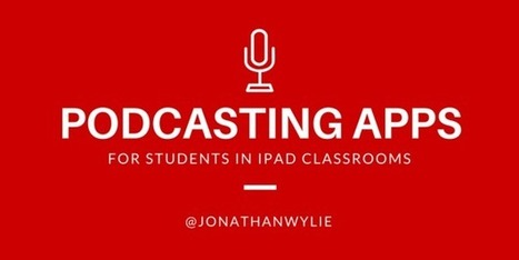 The 5 Best iPad Podcasting Apps for Students @JonathanWylie | Resources and ideas for the 21st Century Classroom | Scoop.it