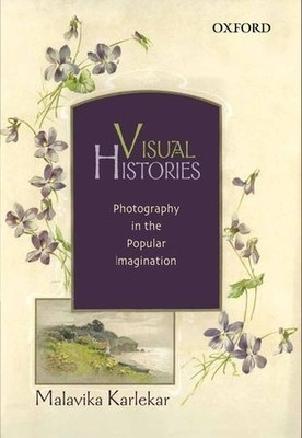 BOOK REVIEW | Visual Histories: Photography in the Popular Imagination, by Malavika Karelka | Indian Photographies | Scoop.it