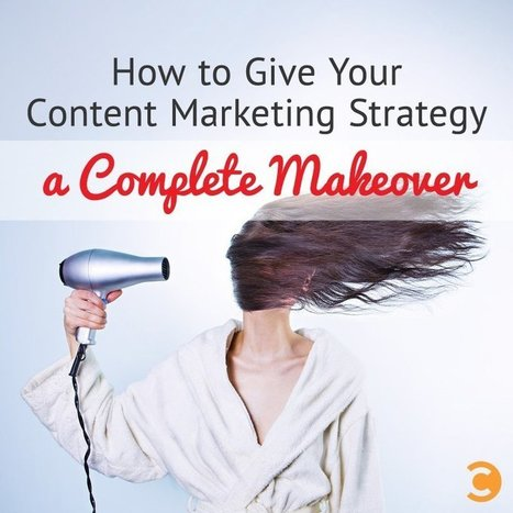 How to Give Your Content Marketing Strategy a Complete Makeover   Social Media, SEO, Mobile, Digital Marketing   Scoop.it