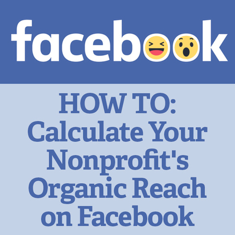HOW TO: Calculate Your Nonprofit's Organic Reach on Facebook | Digital Marketing For Non Profits | Scoop.it