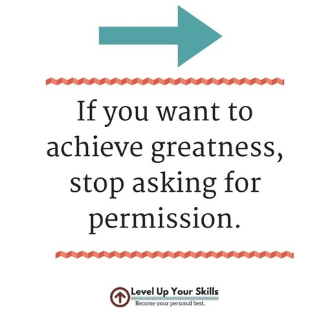 If you to achieve greatness, stop asking for permission | Nothing But News | Scoop.it