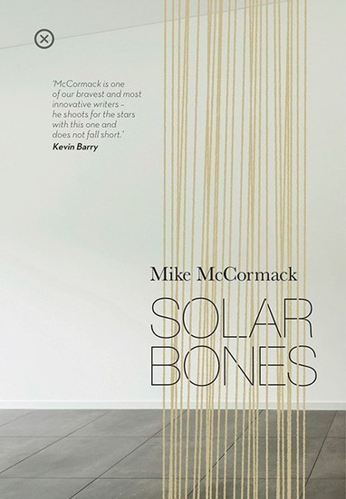The Art of Intellectual Curation: Mike McCormack's Solar Bones - | The Irish Literary Times | Scoop.it
