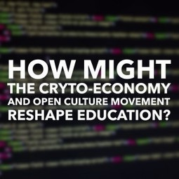Learning, CryptoEconomics & the Open Culture Movement | World of Learning | Future leadership for learning | Scoop.it