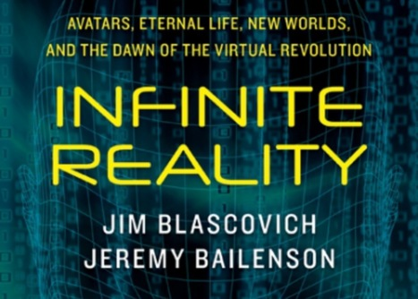 Infinite Reality, Avatars, Eternal Life, New Worlds... Virtual Revolution - by Jim Blascovich, Jeremy Bailenson | Digital #MediaArt(s) Numérique(s) | Scoop.it