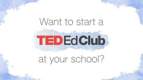 How to start a TED-Ed Club at your school | Genius Hour | Scoop.it