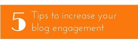Increase Your Blog Engagement With These 5 Tips | Digital-News on Scoop.it today | Scoop.it