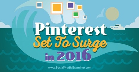 Pinterest Set to Surge in 2016: New Research | Social Media and Marketing | Scoop.it