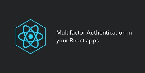 Multifactor Authentication in your React Apps | JavaScript for Line of Business Applications | Scoop.it