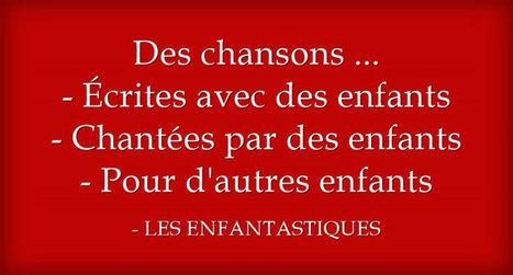 Les Enfantastiques : 17 chansons , 17 clips / paroles | Remue-méninges FLE | Scoop.it