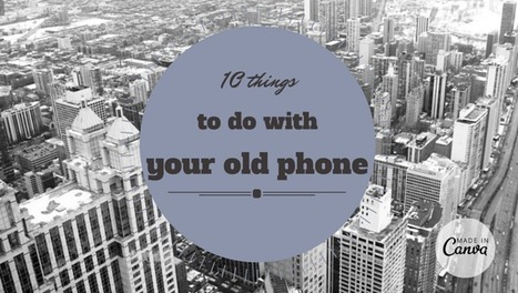 10 things to do with your old phone | Life @ Work | Scoop.it