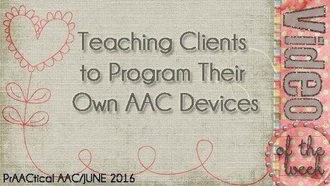 Video of the Week: Teaching Clients to Program Their Own AAC Devices | Beginning Communicators | Scoop.it