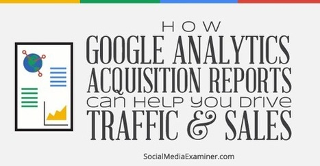 How to Use Google Analytics Acquisition Reports to Know Where People Are Coming From | SEO | Scoop.it